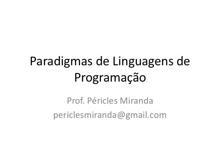 Paradigmas de Linguagens de Programação<br />Prof. Péricles Miranda<br />periclesmiranda@gmail.com<br />
