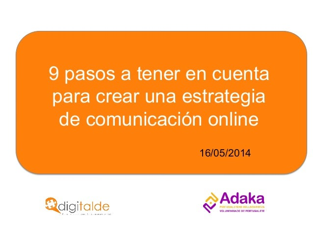 9 pasos a tener en cuentapara crear una estrategiade comunicación online16/05/2014