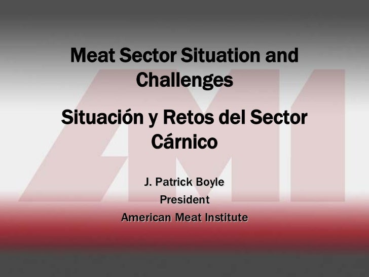 Meat Sector Situation and      ChallengesSituación y Retos del Sector          Cárnico         J. Patrick Boyle           ...