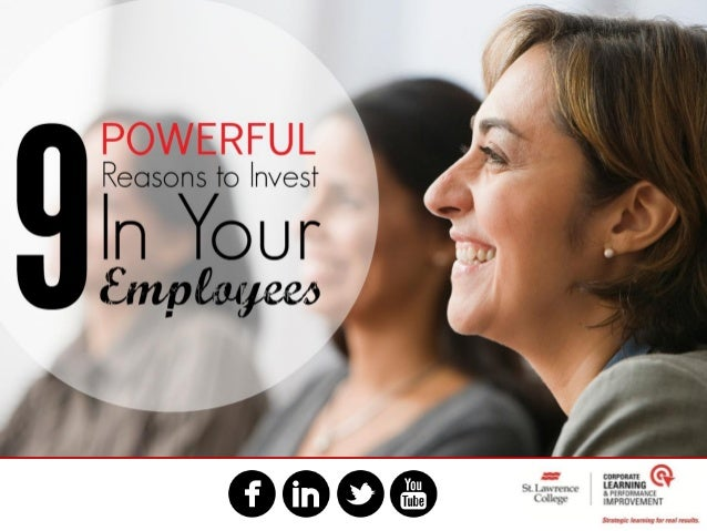 9 Powerful Reasons to Invest in Your Employees
