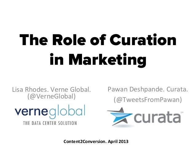 The Role of Curationin MarketingLisa Rhodes. Verne Global.  (@VerneGlobal)  Pawan Deshpande. Curata. (...