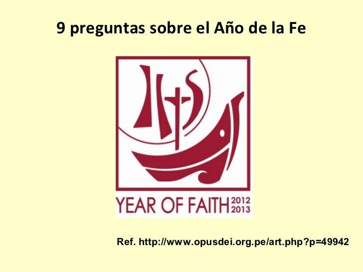 9 preguntas sobre el Año de la Fe       Ref. http://www.opusdei.org.pe/art.php?p=49942
