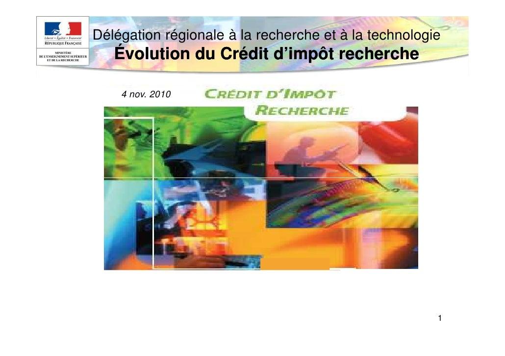 Délégation régionale à la recherche et à la technologie   Évolution du Crédit d'impôt recherche    4 nov. 2010            ...