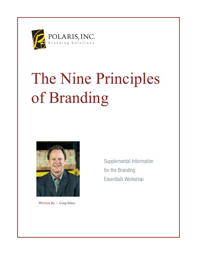 The Nine Principles of Branding  Supplemental Information for the Branding Essentials Workshop  Written By | Greg Stine