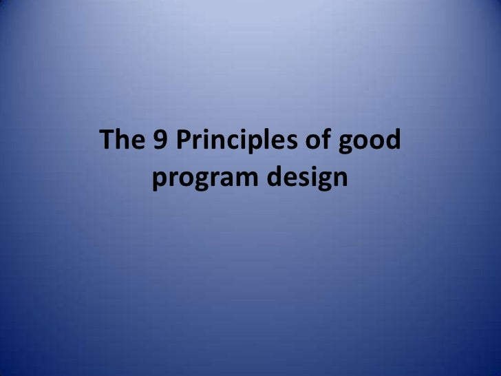 9 Principles Of Design : Principles of good program design