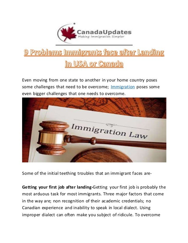 problems immigrants face in canada essay Immigration is a major problem facing the us today hundreds of thousands of immigrants flock to this country every year some legally, others illegally some.