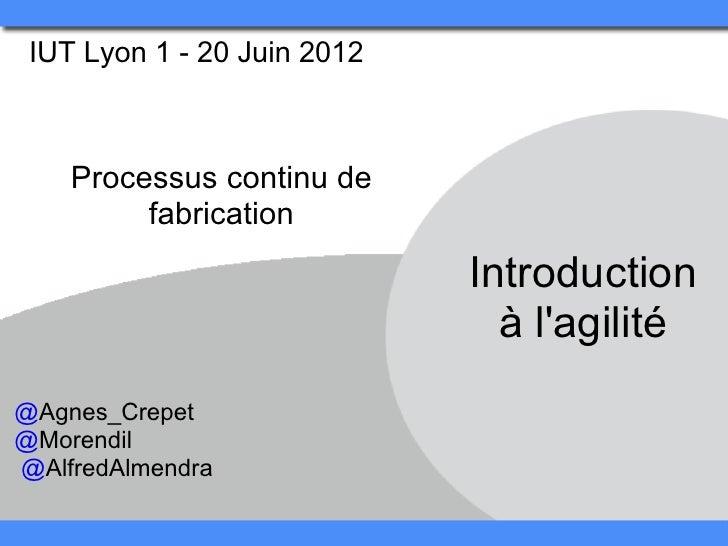 IUT Lyon 1 - 20 Juin 2012    Processus continu de         fabrication                             Introduction            ...