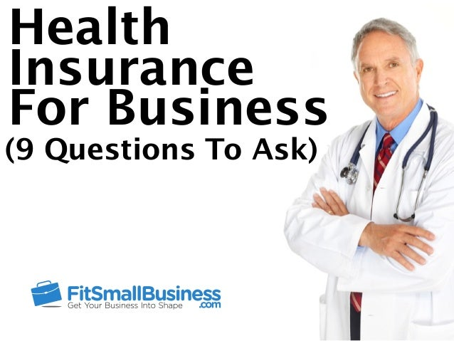 Health Insurance For Business (9 Questions To Ask)