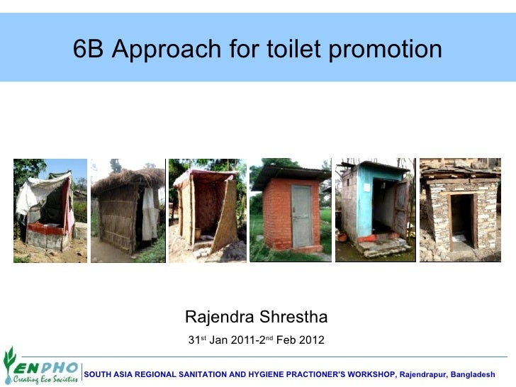 6B Approach for toilet promotion                     Rajendra Shrestha                      31st Jan 2011-2nd Feb 2012SOUT...