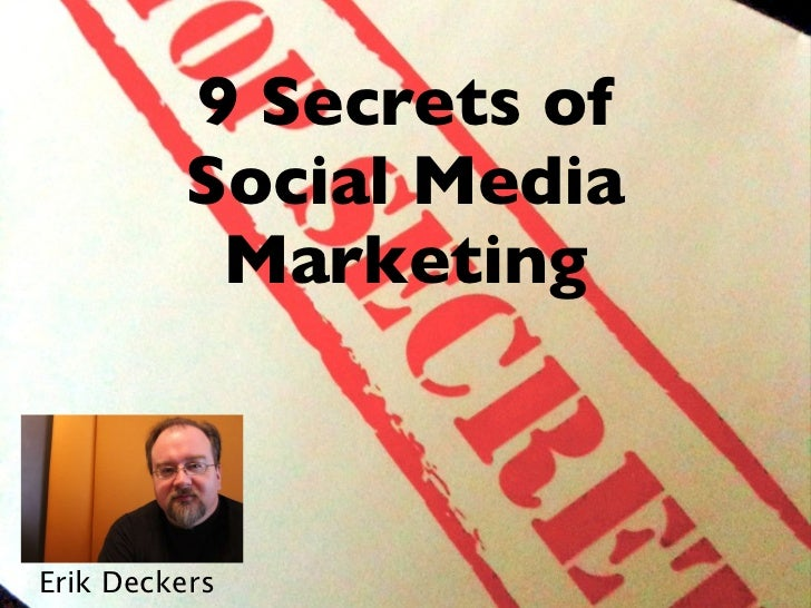 9 Secrets of Social Media Marketing Erik Deckers