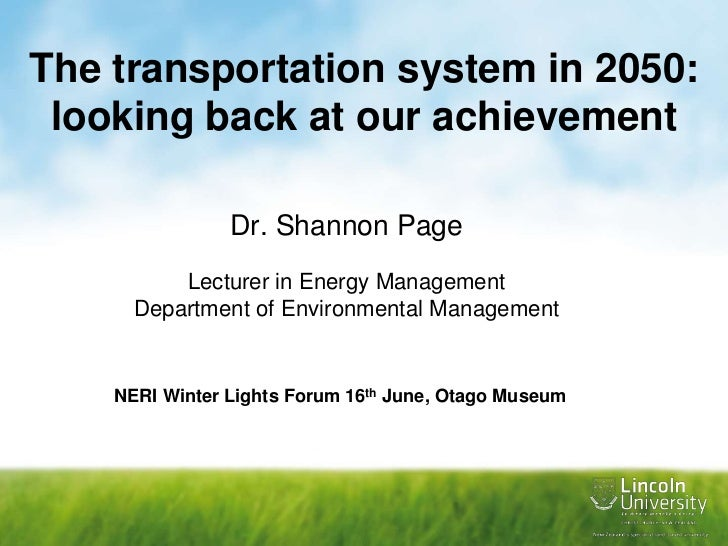 The transportation system in 2050: looking back at our achievement<br />Dr. Shannon Page<br />Lecturer in Energy Managemen...