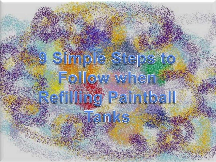 9 Simple Steps to Follow when <br />Refilling Paintball Tanks<br />