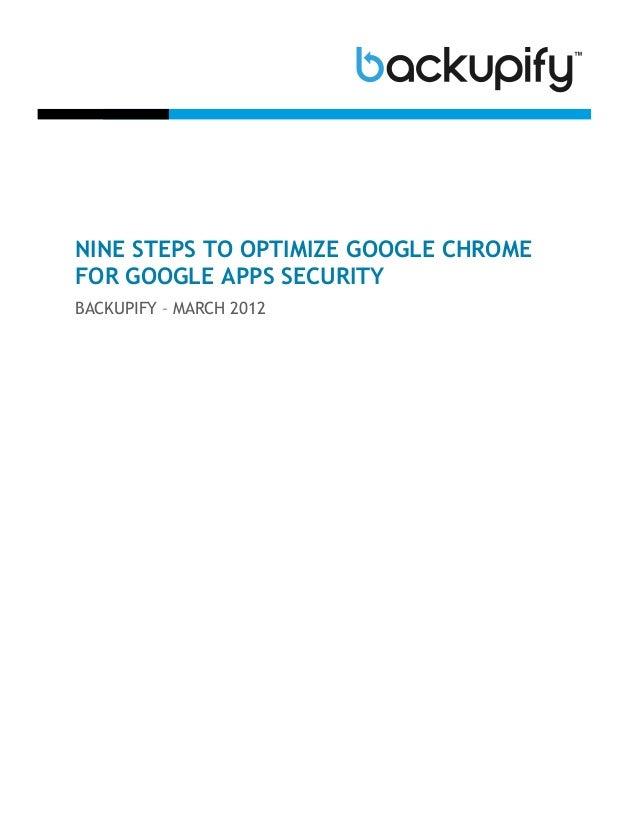 NINE STEPS TO OPTIMIZE GOOGLE CHROME FOR GOOGLE APPS SECURITY BACKUPIFY – MARCH 2012
