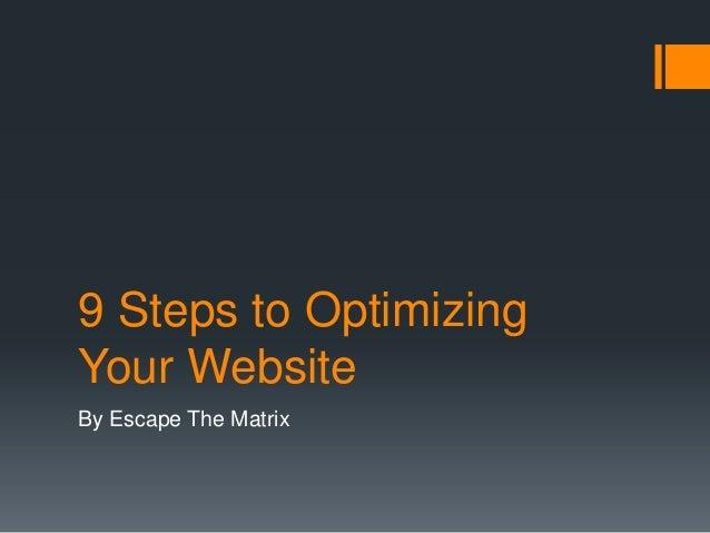9 Steps to OptimizingYour WebsiteBy Escape The Matrix