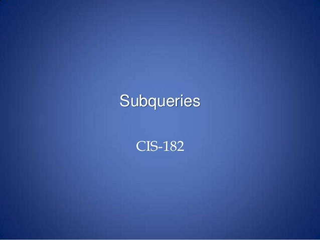 Subqueries CIS-182