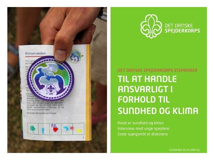 Det Danske spejDerkorps inspirerer  til at handle ansvarligt i forhold til sundhed og klima Hvad er sundhed og klima inter...