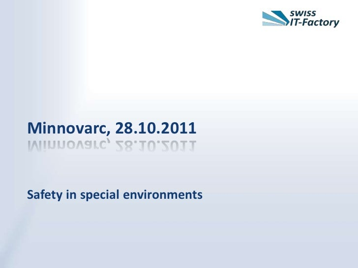 Minnovarc, 28.10.2011Safety in special environments