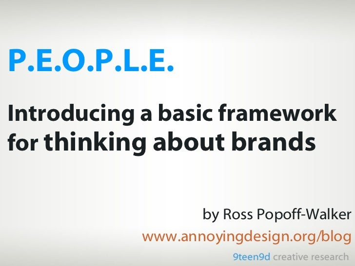 P.E.O.P.L.E. Introducing a basic framework for  thinking about brands by Ross Popoff-Walker www.annoyingdesign.org/blog