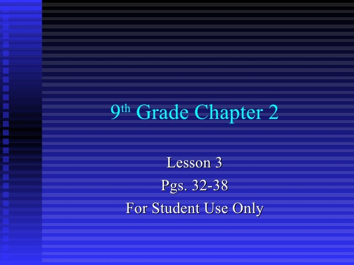 9 th  Grade Chapter 2 Lesson 3 Pgs. 32-38 For Student Use Only