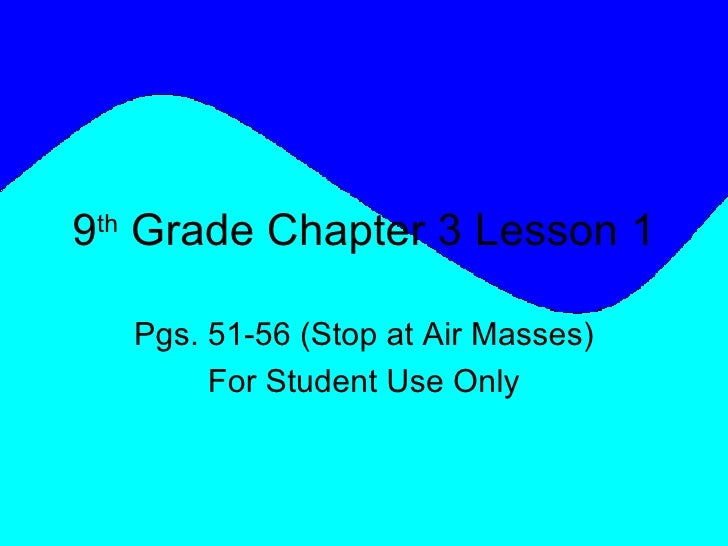 9 th  Grade Chapter 3 Lesson 1 Pgs. 51-56 (Stop at Air Masses) For Student Use Only