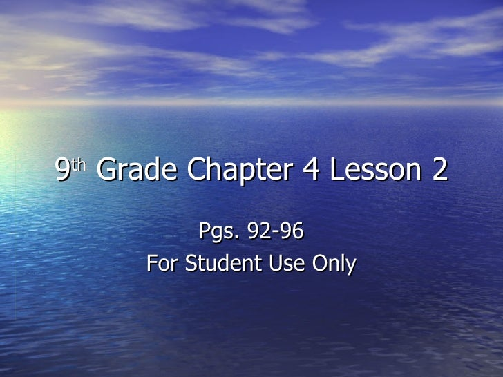 9 th  Grade Chapter 4 Lesson 2 Pgs. 92-96 For Student Use Only