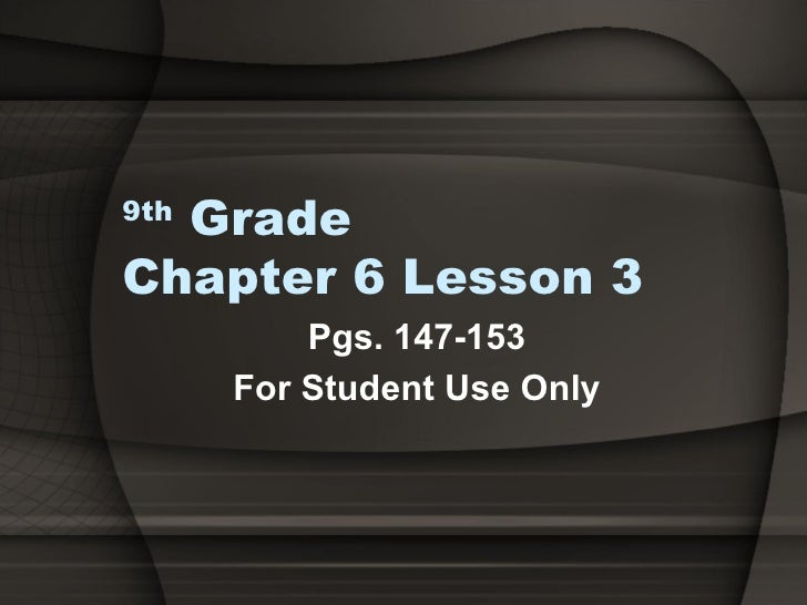 9th  Grade  Chapter 6 Lesson 3 Pgs. 147-153 For Student Use Only