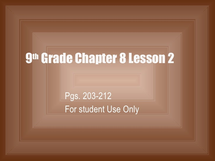 9 th  Grade Chapter 8 Lesson 2 Pgs. 203-212 For student Use Only