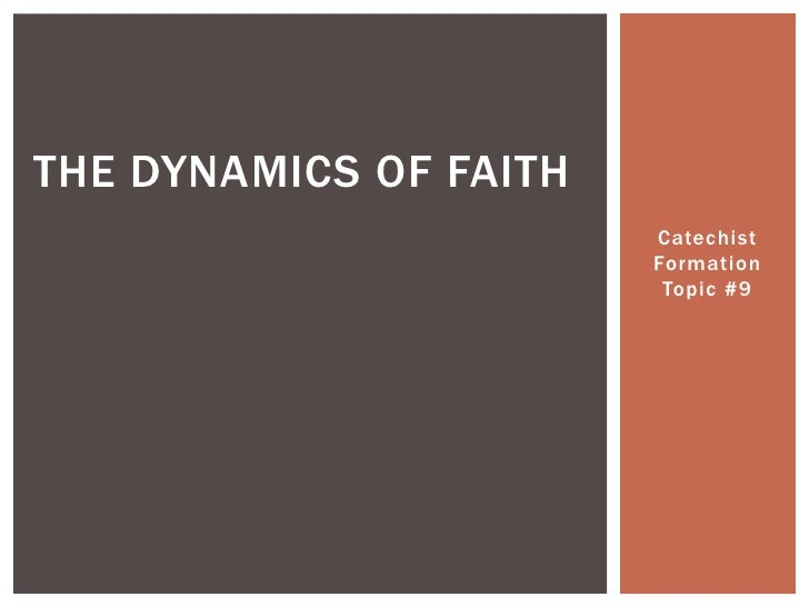 THE DYNAMICS OF FAITH                        Catechist                        Formation                         Topic #9