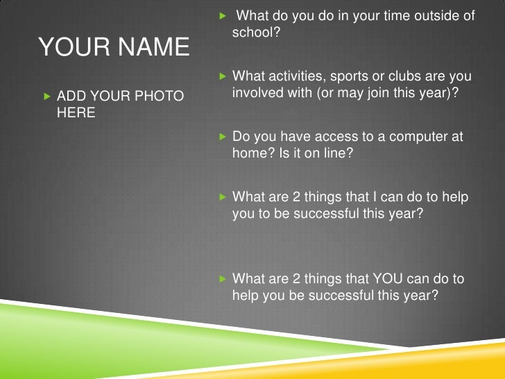 YOUR NAME<br />What do you do in your time outside of school?  <br />What activities, sports or clubs are you involved wi...