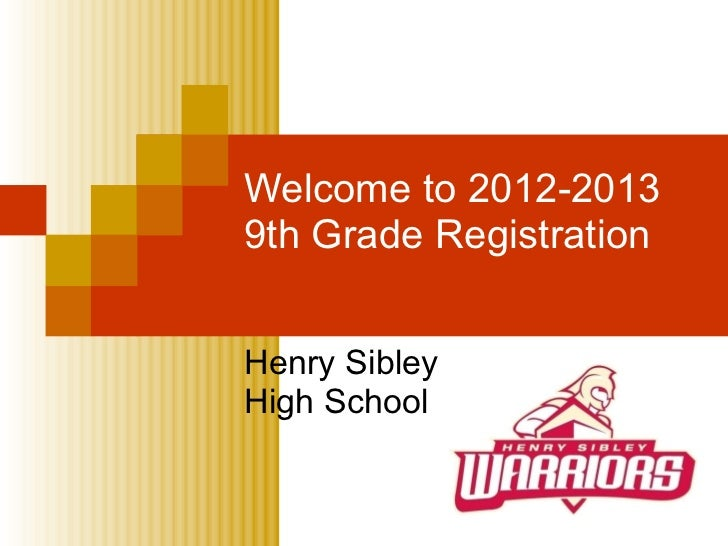 Welcome to 2012-2013 9th Grade Registration  Henry Sibley  High School