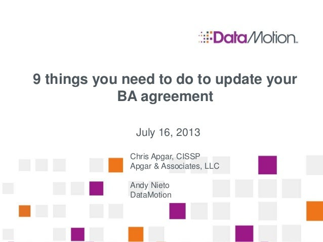 9 things you need to do to update your BA agreement July 16, 2013 Chris Apgar, CISSP Apgar & Associates, LLC Andy Nieto Da...