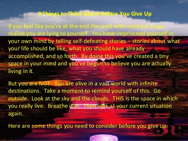 9 Things to Think About Before You Give UpIf you feel like you're at the end the road with nowhere to go,realize you are l...