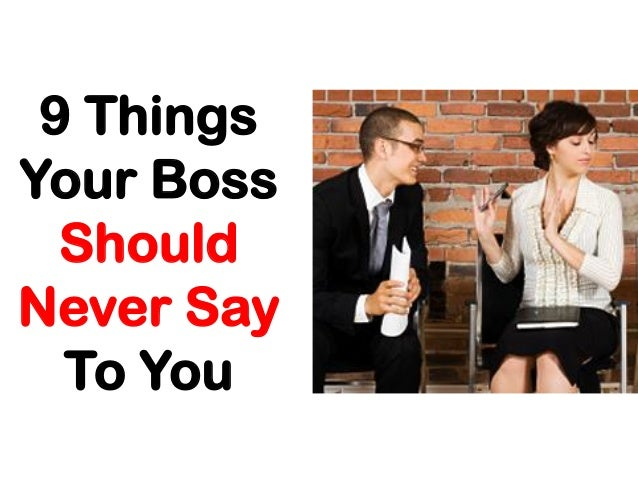9 Things Your Boss Should Never Say to You