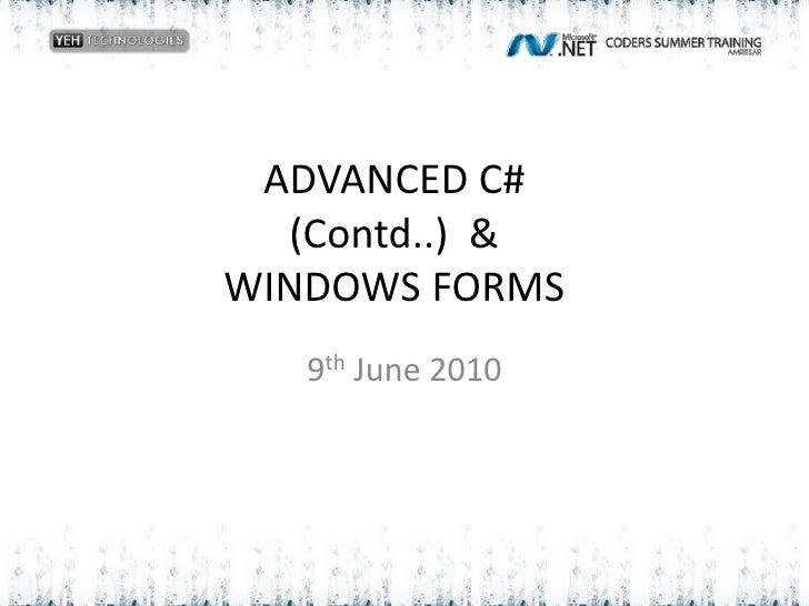 ADVANCED C#(Contd..)  &WINDOWS FORMS<br />9th June 2010<br />