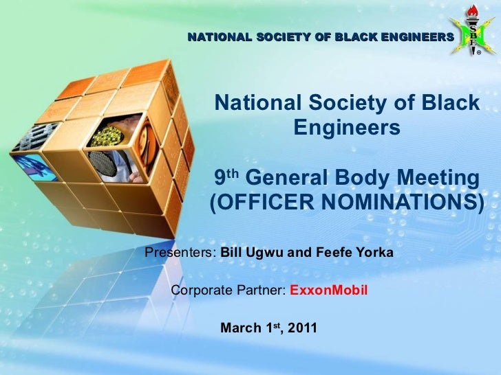 National Society of Black Engineers 9 th  General Body Meeting (OFFICER NOMINATIONS) Presenters:  Bill Ugwu and Feefe York...