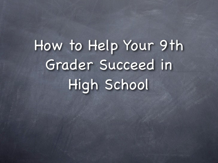 How to Help Your 9th  Grader Succeed in     High School