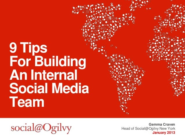 9 TipsFor BuildingAn InternalSocial MediaTeam                              Gemma Craven               Head of Social@Ogilv...