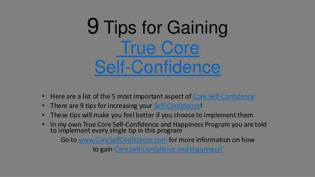9 Tips for Gaining                     True Core                  Self-Confidence•   Here are a list of the 5 most importa...