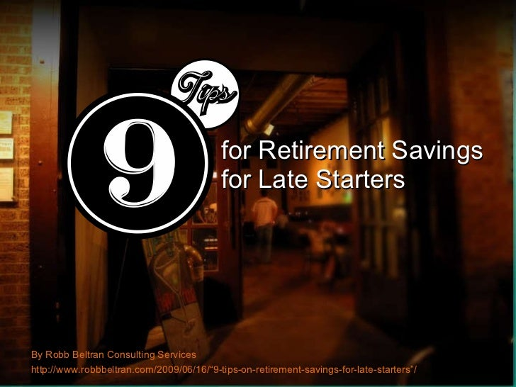 """for Retirement Savings  for Late Starters By Robb Beltran Consulting Services http://www.robbbeltran.com/2009/06/16/""""9-tip..."""