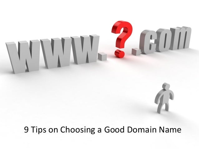 9 Tips on Choosing a Good Domain Name