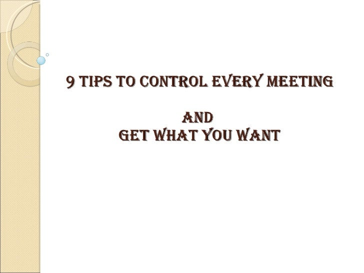 9 Tips to Control Every Meeting  and  Get What You Want