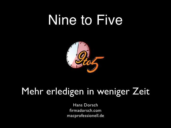 Nine to Five    Mehr erledigen in weniger Zeit              Hans Dorsch            firmadorsch.com           macprofessione...