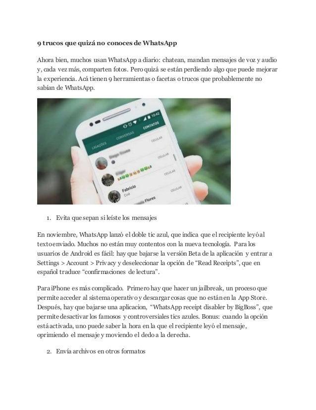 9 trucos que quizá no conoces de WhatsApp Ahora bien, muchos usan WhatsApp a diario: chatean, mandan mensajes de voz y aud...