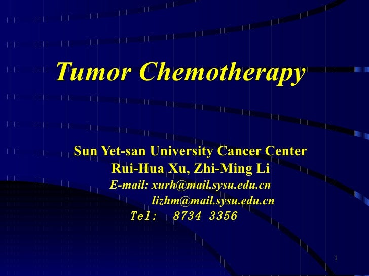 Tumor Chemotherapy Sun Yet-san University Cancer Center Rui-Hua Xu, Zhi-Ming Li E-mail: xurh@mail.sysu.edu.cn [email_addre...