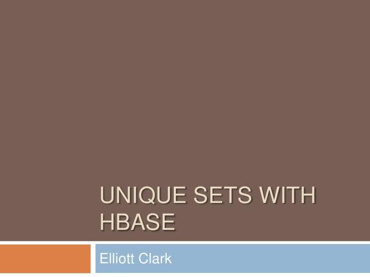 HBaseCon 2012   Unique Sets on HBase and Hadoop - Elliot Clark, StumbleUpon