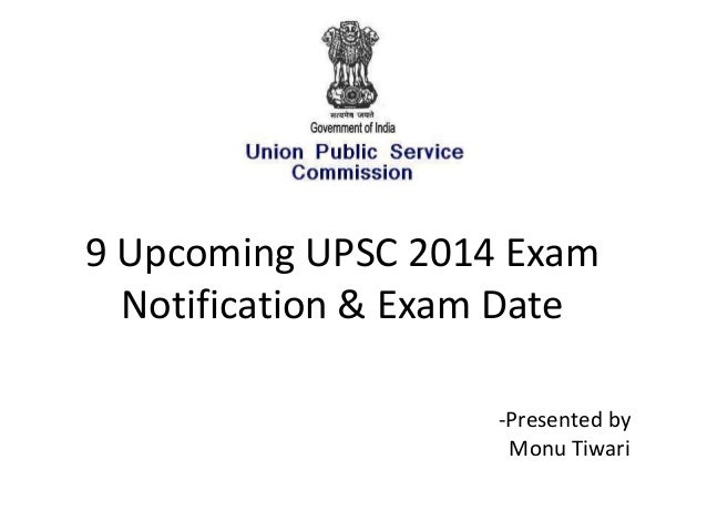 9 Upcoming UPSC 2014 Exam Notification & Exam Date -Presented by Monu Tiwari