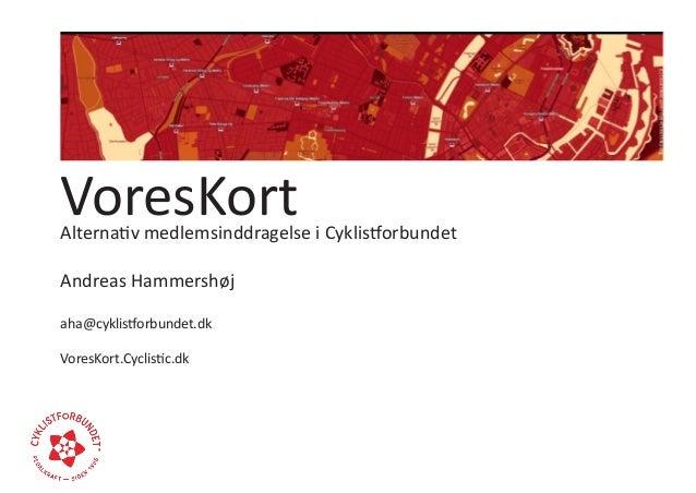 VoresKortAlternativ medlemsinddragelse i CyklistforbundetAndreas Hammershøjaha@cyklistforbundet.dkVoresKort.Cyclistic.dk