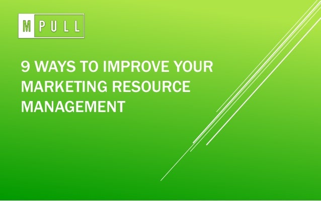 9 ways to improve your marketing resource management