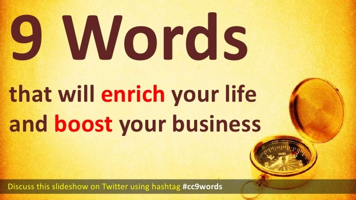 9 Words that will enrich your life and boost your business<br />  Discuss this slideshow on Twitter using hashtag#cc9words...