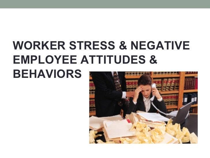<ul><li>WORKER STRESS & NEGATIVE EMPLOYEE ATTITUDES & BEHAVIORS </li></ul>